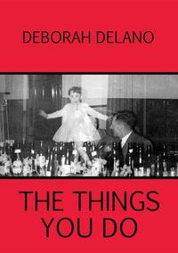 The Things You Do【電子書籍】[ Deborah Delano ]