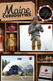 Maine Curiosities Quirky Characters, Roadside Oddities, and Other Offbeat Stuff【電子書籍】[ Tim Sample ]
