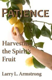 Patience: Harvesting the Spirit's Fruit【電子書籍】[ Larry Armstrong ]