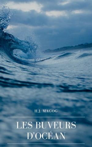 Les Buveurs d'Oc?an【電子書籍】[ H.J. Magog ]