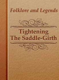Tightening The Saddle-Girth【電子書籍】[ Folklore and Legends ]