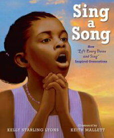 Sing a SongHow Lift Every Voice and Sing Inspired Generations【電子書籍】[ Kelly Starling Lyons ]