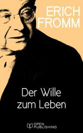 Der Wille zum LebenThe Will to Live【電子書籍】[ Erich Fromm ]
