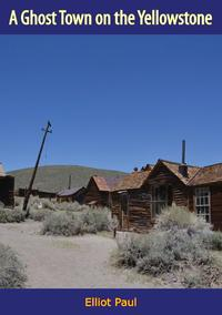 A Ghost Town on the Yellowstone【電子書籍】[ Elliot Paul ]