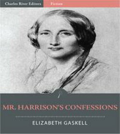 Mr. Harrisons Confessions【電子書籍】[ Elizabeth Gaskell ]