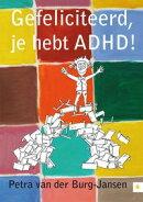 Gefeliciteerd, je hebt ADHD!