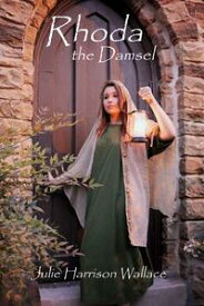 Rhoda the Damsel【電子書籍】[ Julie Harrison Wallace ]