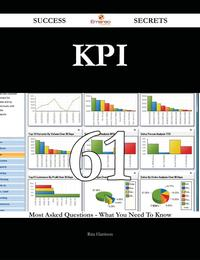 KPI 61 Success Secrets - 61 Most Asked Questions On KPI - What You Need To Know【電子書籍】[ Rita Harrison ]