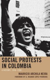 Social Protests in ColombiaA History, 1958?1990【電子書籍】[ Mauricio Archila Neira ]