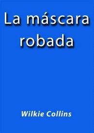 La mascara robada【電子書籍】[ Wilkie Collins ]