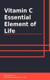 Vitamin C: Essential Element of Life【電子書籍】[ IntroBooks Team ]