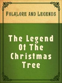 The Legend Of The Christmas Tree【電子書籍】[ Folklore and Legends ]