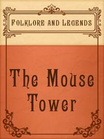 The Mouse Tower【電子書籍】[ Folklore and Legends ]