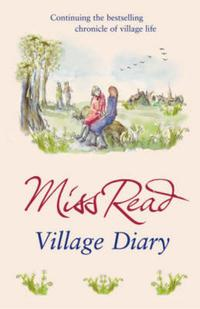 Village DiaryThe second novel in the Fairacre series【電子書籍】[ Miss Read ]
