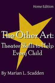 The Other Art: Theater Skills to Help Every Child (Home Edition)【電子書籍】[ Marian Scadden ]