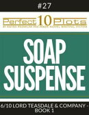 "Perfect 10 Soap Suspense Plots #27-6 ""LORD TEASDALE & COMPANY - BOOK 1"""