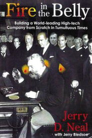 Fire in the BellyBuilding a World-leading High-tech Company from Scratch in Tumultuous Times【電子書籍】[ Jerry D. Neal ]