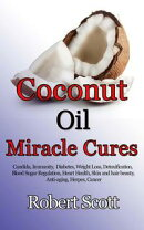 Coconut Oil Miracle Cures: Candida, Immunity, Diabetes, Weight Loss, Detoxification, Blood Sugar Regulation,…