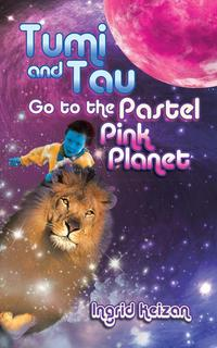 Tumi and Tau Go to the Pastel Pink Planet【電子書籍】[ Ingrid Keizan ]