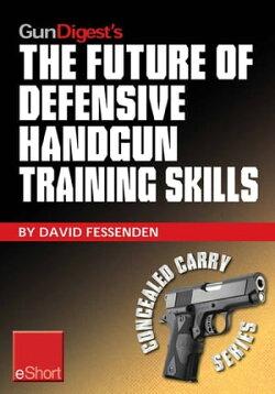 Gun Digest's The Future of Defensive Handgun Training Skills eShort