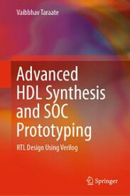 Advanced HDL Synthesis and SOC PrototypingRTL Design Using Verilog【電子書籍】[ Vaibbhav Taraate ]