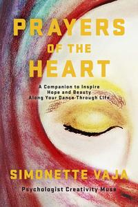 Prayers of the HeartA Companion to Inspire Hope and Beauty Along Your Dance Through Life【電子書籍】[ Simonette Vaja ]
