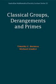 Classical Groups, Derangements and Primes【電子書籍】[ Timothy C. Burness ]