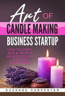 Art Of Candle Making Business Startup - How to Start, Run & Grow a Million Dollar Success From Home!
