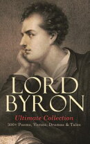 LORD BYRON Ultimate Collection: 300+ Poems, Verses, Dramas & Tales