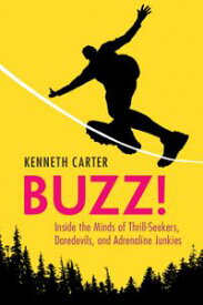 Buzz!Inside the Minds of Thrill-Seekers, Daredevils, and Adrenaline Junkies【電子書籍】[ Kenneth Carter ]