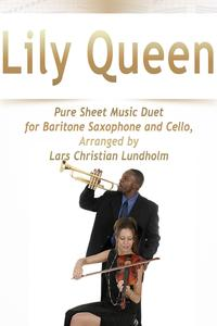 Lily Queen Pure Sheet Music Duet for Baritone Saxophone and Cello, Arranged by Lars Christian Lundholm【電子書籍】[ Pure Sheet Music ]