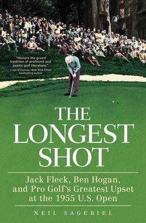 The Longest ShotJack Fleck, Ben Hogan, and Pro Golf's Greatest Upset at the 1955 U.S. Open【電子書籍】[ Neil Sagebiel ]