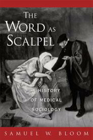 The Word As ScalpelA History of Medical Sociology【電子書籍】[ Samuel W. Bloom ]