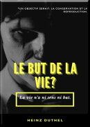 MON AMI HEINZ DUTHEL : LE BUT DE LA VIE?