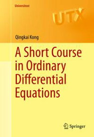 A Short Course in Ordinary Differential Equations【電子書籍】[ Qingkai Kong ]