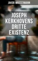 Joseph Kerkhovens dritte Existenz (Gesamtausgabe in 3 Bänden)