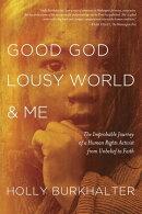 Good God, Lousy World, and Me