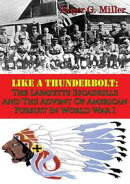 Like A Thunderbolt: The Lafayette Escadrille And The Advent Of American Pursuit In World War I [Illustrated …