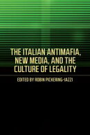The Italian Antimafia, New Media, and the Culture of Legality