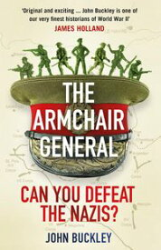 The Armchair GeneralCan You Defeat the Nazis?【電子書籍】[ John Buckley ]