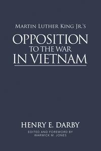 Martin Luther King Jr.'s Opposition to the War in Vietnam【電子書籍】[ Henry E. Darby ]