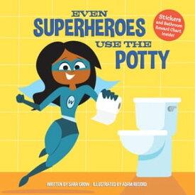 Even Superheroes Use the Potty【電子書籍】[ Sara Crow ]