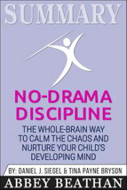 Summary of No-Drama Discipline: The Whole-Brain Way to Calm the Chaos and Nurture Your Child's Developing Mind by Daniel J. Siegel & Tina Payne Bryson【電子書籍】[ Abbey Beathan ]