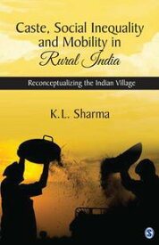 Caste, Social Inequality and Mobility in Rural IndiaReconceptualizing the Indian Village【電子書籍】[ K L Sharma ]