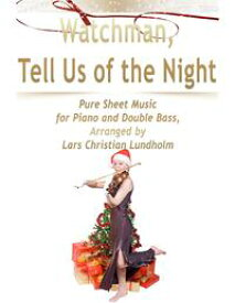 Watchman, Tell Us of the Night Pure Sheet Music for Piano and Double Bass, Arranged by Lars Christian Lundholm【電子書籍】[ Lars Christian Lundholm ]