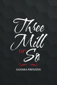 Three Mill or So【電子書籍】[ Sandra Prinzing ]