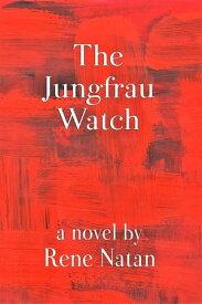 The Jungfrau Watch【電子書籍】[ Rene Natan ]