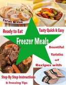 Ready to Eat Tasty Quick & Easy Freezer Meals : Bountiful Varieties of Recipes With Step By Step Instruction…