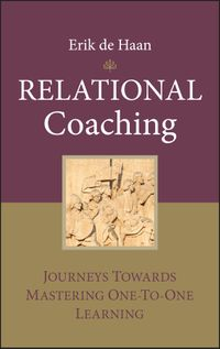 Relational CoachingJourneys Towards Mastering One-To-One Learning【電子書籍】[ Erik de Haan ]