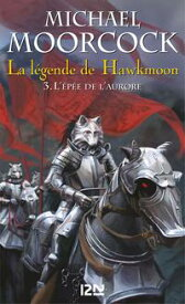 La l?gende de Hawkmoon - tome 3L'?p?e de l'aurore【電子書籍】[ Michael MOORCOCK ]
